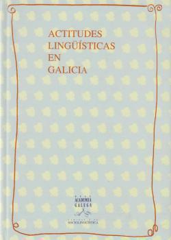 Cuberta para Actitudes lingüísticas en Galicia: compendio do III volume do mapa sociolingüístico de Galicia