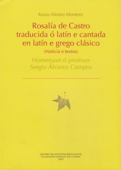 Cuberta para Rosalía de Castro traducida ó latín e cantada en latín e grego clásico: (noticia e textos): homenaxe ó profesor Sergio Alvarez Campos