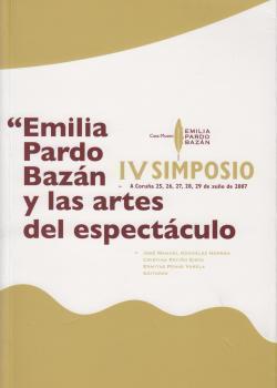 Cuberta para Emilia Pardo Bazán y las artes del espectáculo: IV Simposio celebrado na Coruña os días 25, 26, 27, 28 e 29 de xuño de 2007