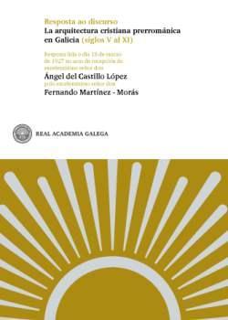 Cuberta para Resposta ao discurso La arquitectura cristiana prerrománica en Galicia (siglos V al XI)
