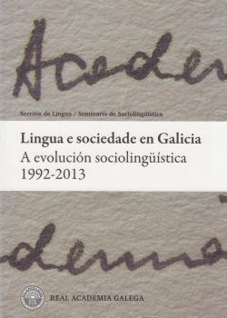Cuberta para Lingua e sociedade en Galicia: a evolución sociolingüística 1992-2013